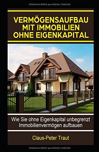 Vermögensaufbau mit Immobilien ohne Eigenkapital: Wie sie ohne Eigenkapital unbegrenzt Immobilienvermögen aufbauen