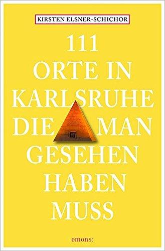 111 Orte in Karlsruhe, die man gesehen haben muss: Reiseführer
