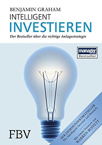 Intelligent Investieren: Der Bestseller über die richtige Anlagestrategie