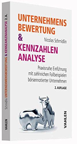 Unternehmensbewertung & Kennzahlenanalyse: Praxisnahe Einführung mit zahlreichen Fallbeispielen börsennotierter Unternehmen