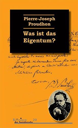 Was ist das Eigentum?: Untersuchungen über den Ursprung und die Grundlagen des Rechts und der Herrschaft (Klassiker der Sozialrevolte)
