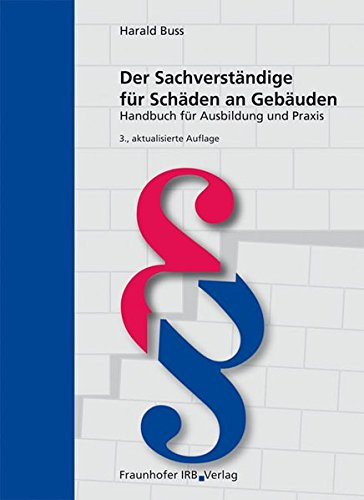 Der Sachverständige für Schäden an Gebäuden.: Handbuch für Ausbildung und Praxis.
