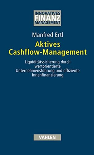 Aktives Cashflow-Management: Liquiditätssicherung durch wertorientierte Unternehmensführung und effiziente Innenfinanzierung