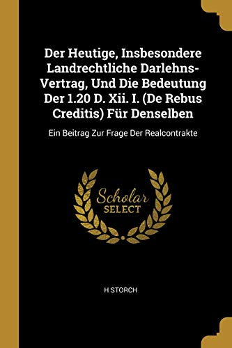 Der Heutige, Insbesondere Landrechtliche Darlehns-Vertrag, Und Die Bedeutung Der 1.20 D. XII. I. (de Rebus Creditis) Für Denselben: Ein Beitrag Zur Fr