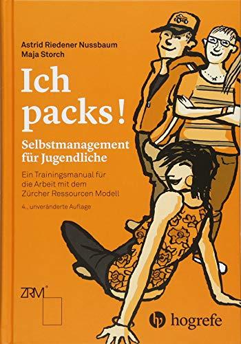Ich packs!: Selbstmanagement für Jugendliche. Ein Trainingsmanual für die Arbeit mit dem Zürcher Ressourcen Modell